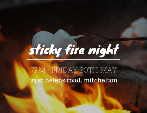Sticky Fire Night – 20th May